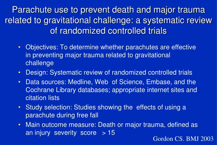Parachute use to prevent death and major trauma related to gravitational challenge: a systematic review of randomized controlled trials