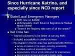 since hurricane katrina and especially since ncd report