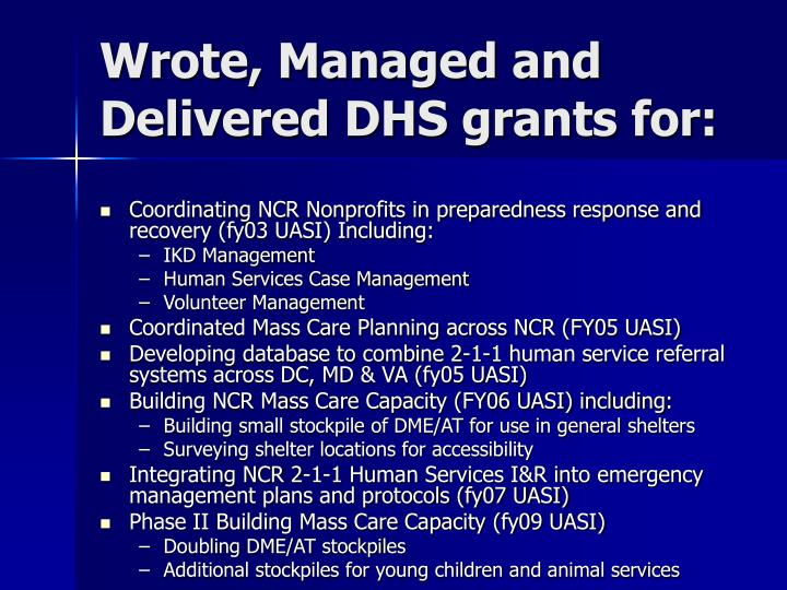 Wrote, Managed and Delivered DHS grants for:
