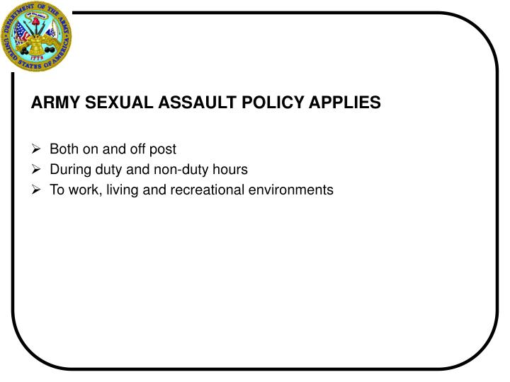 ARMY SEXUAL ASSAULT POLICY APPLIES