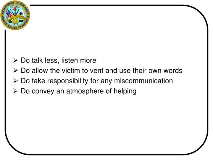 Do talk less, listen more