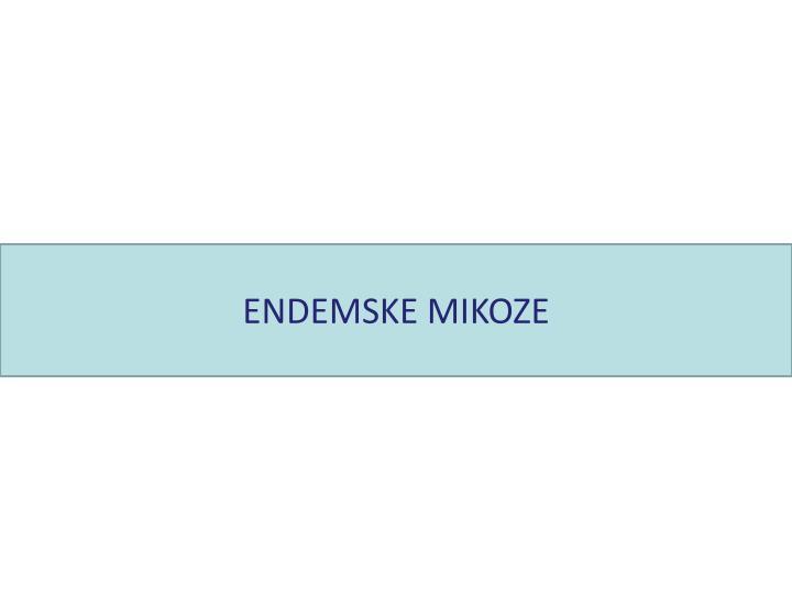 ENDEMSKE MIKOZE
