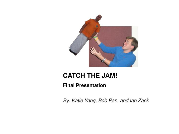 CATCH THE JAM!
