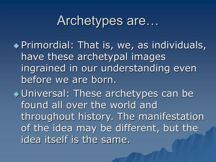 Archetypes are…