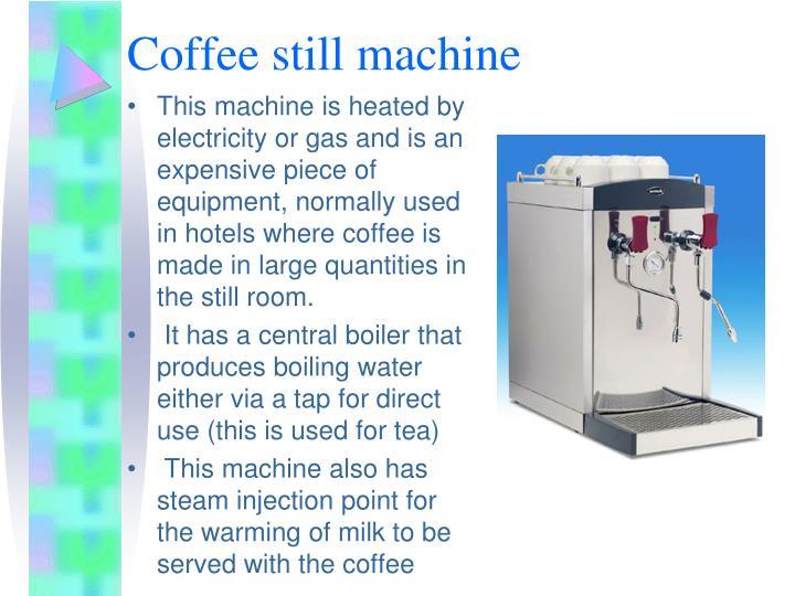 Coffee still machine