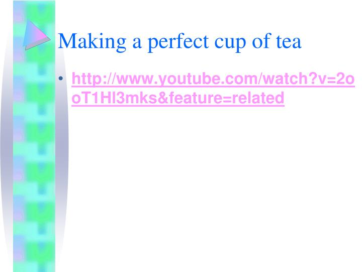 Making a perfect cup of tea