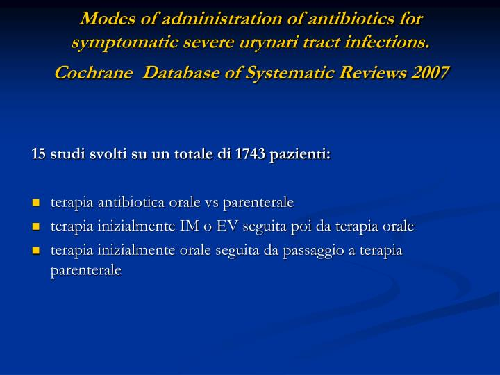 Modes of administration of antibiotics for symptomatic severe urynari tract infections. Cochrane  Database of Systematic Reviews 2007