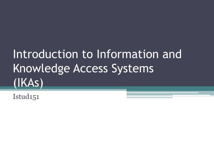 introduction to information and knowledge access systems ikas