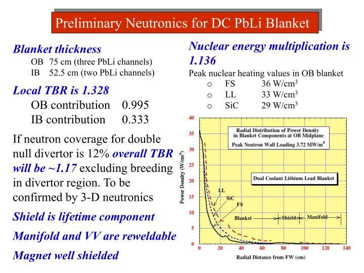 Preliminary Neutronics for DC PbLi Blanket