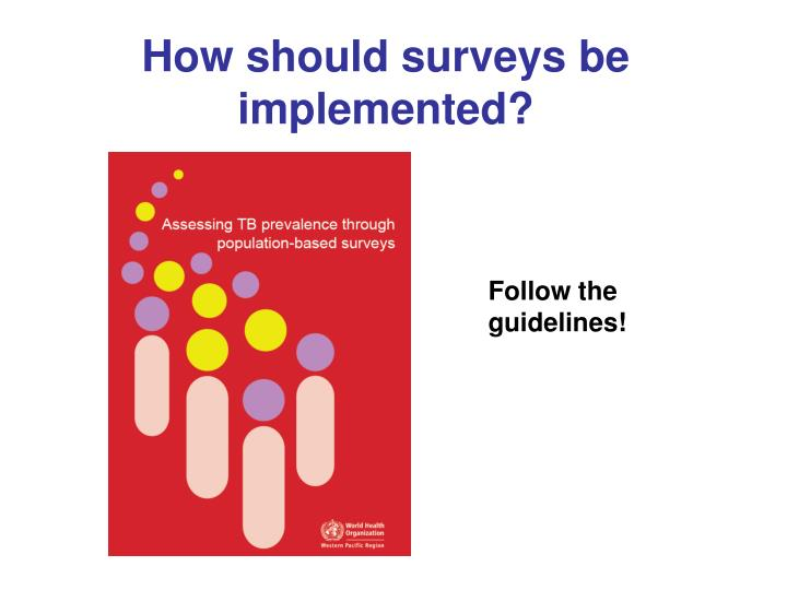 How should surveys be implemented?
