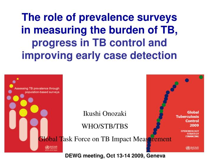 The role of prevalence surveys in measuring the burden of TB,