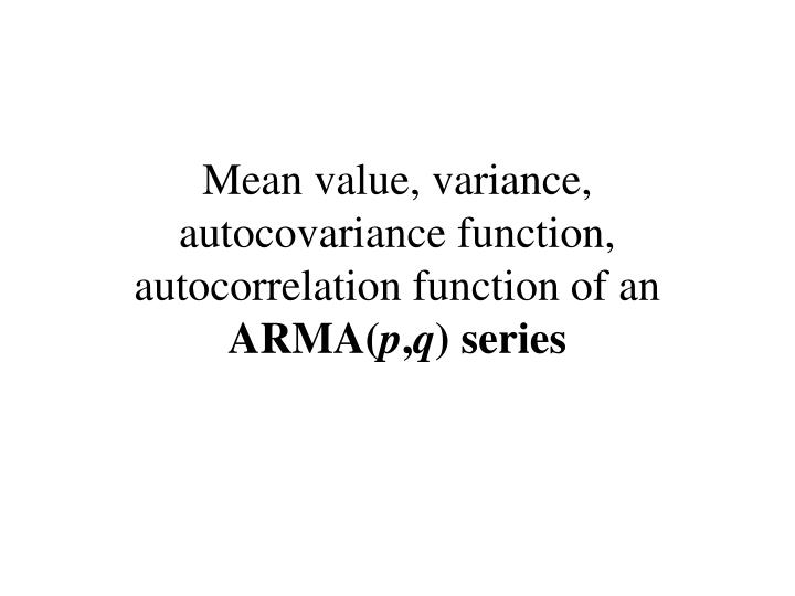 Mean value, variance, autocovariance function, autocorrelation function of an