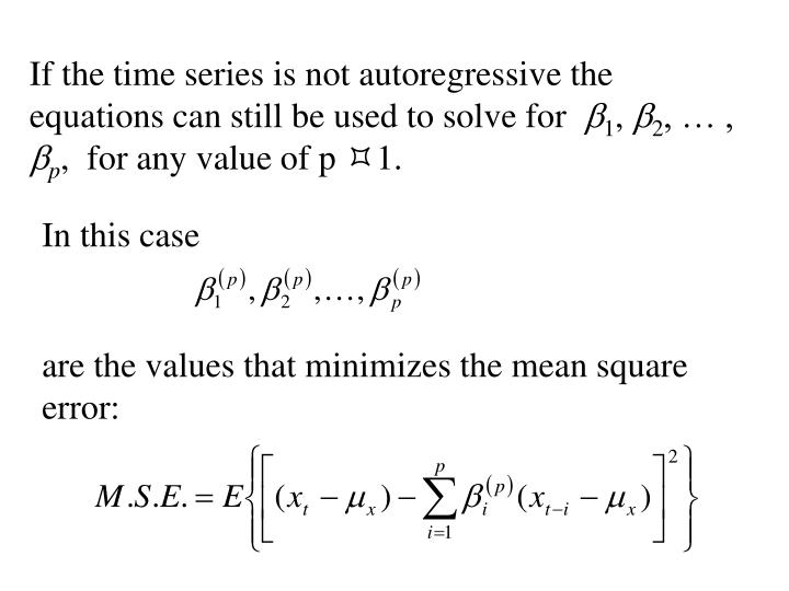 If the time series is not autoregressive the equations can still be used to solve for
