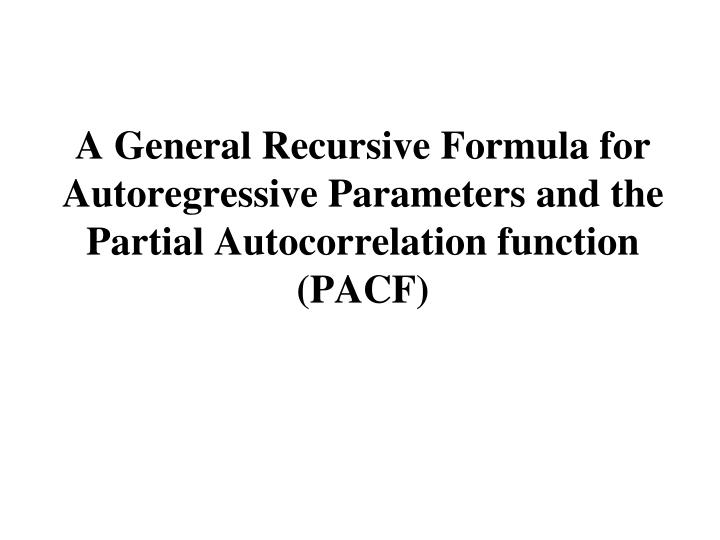 A General Recursive Formula for Autoregressive Parameters and the Partial Autocorrelation function (PACF)