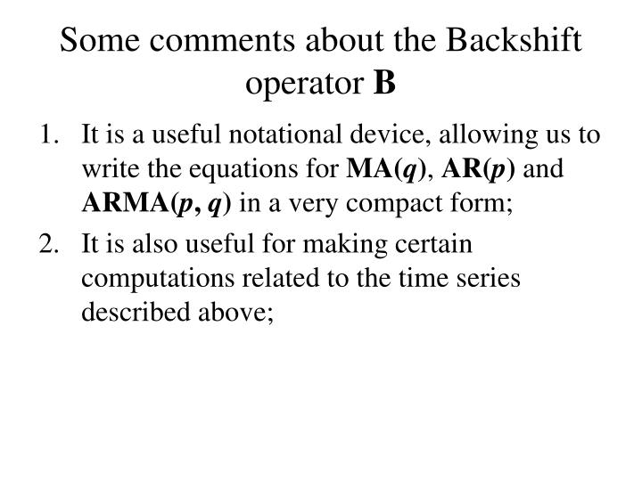 Some comments about the Backshift operator