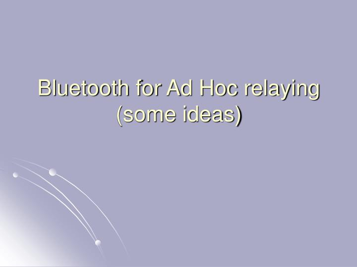 Bluetooth for Ad Hoc relaying