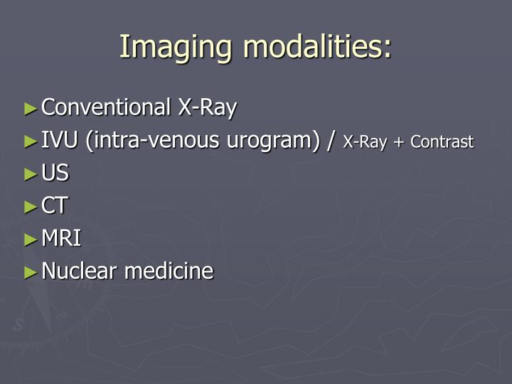 Imaging modalities:
