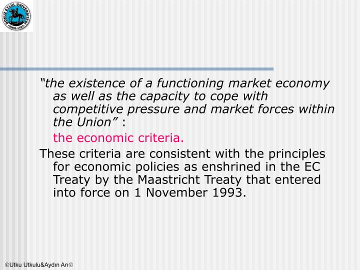 """the existence of a functioning market economy as well as the capacity to cope with competitive pressure and market forces within the Union"""