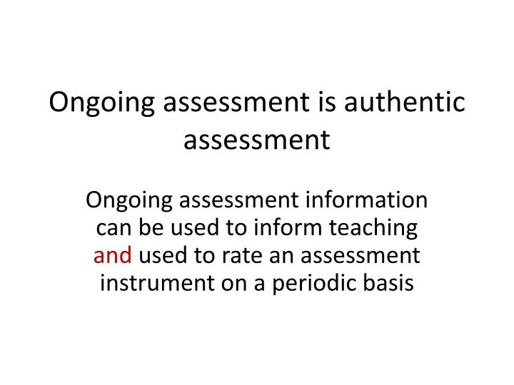 Ongoing assessment is authentic