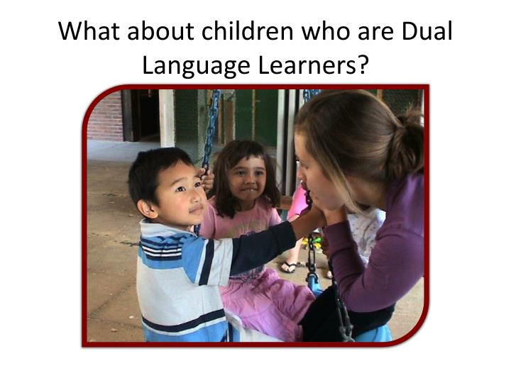 What about children who are Dual Language Learners?