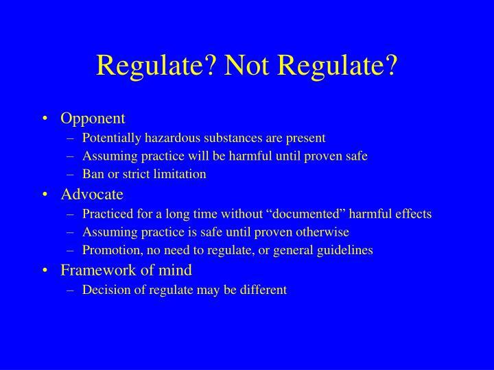 Regulate? Not Regulate?