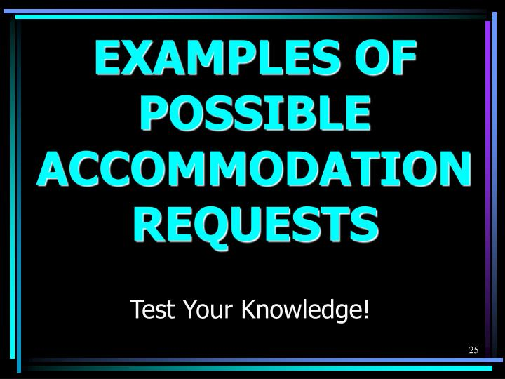EXAMPLES OF POSSIBLE ACCOMMODATION REQUESTS