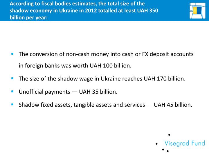 According to fiscal bodies estimates, the total size of the shadow economy in Ukraine in 2012 totalled at least UAH