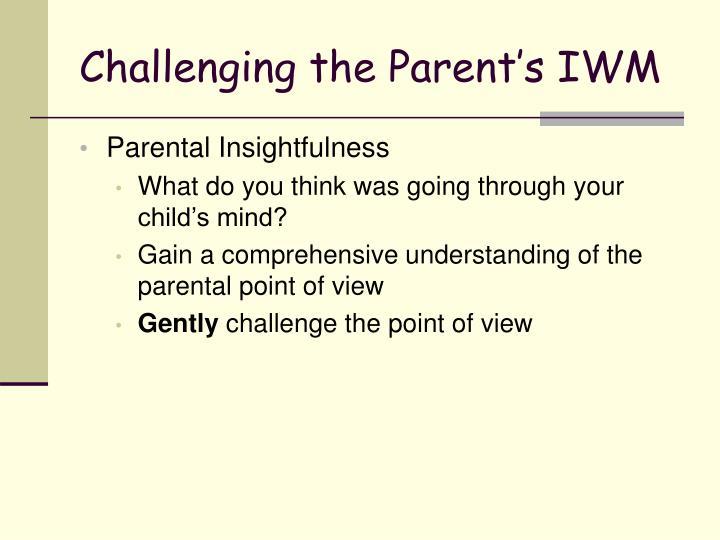 Challenging the Parent's IWM