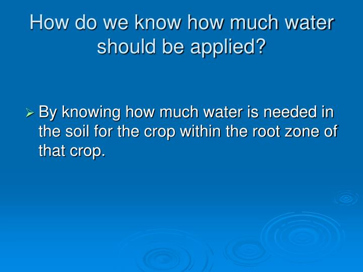 How do we know how much water should be applied?