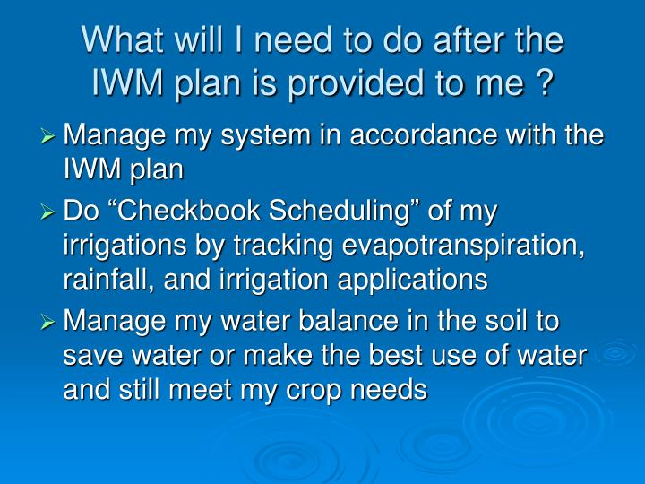 What will I need to do after the IWM plan is provided to me ?