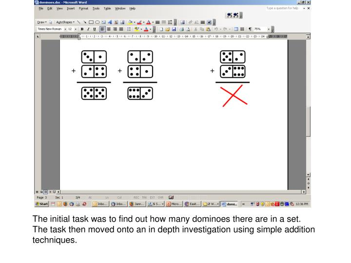 The initial task was to find out how many dominoes there are in a set.  The task then moved onto an in depth investigation using simple addition techniques.