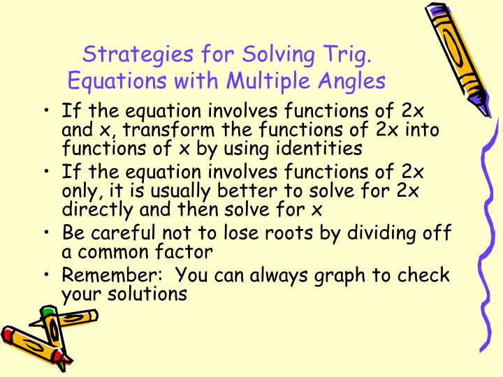 Strategies for Solving Trig. Equations with Multiple Angles