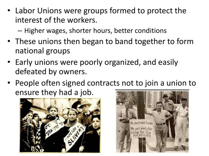 Labor Unions were groups formed to protect the interest of the workers.