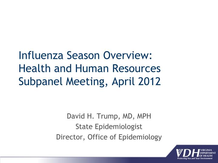 Influenza season overview health and human resources subpanel meeting april 2012