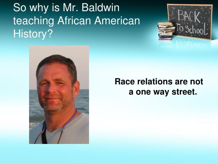 So why is Mr. Baldwin teaching African American History?