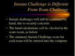 instant challenge is different from team challenge