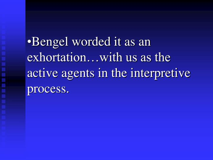 Bengel worded it as an exhortation…with us as the active agents in the interpretive process.