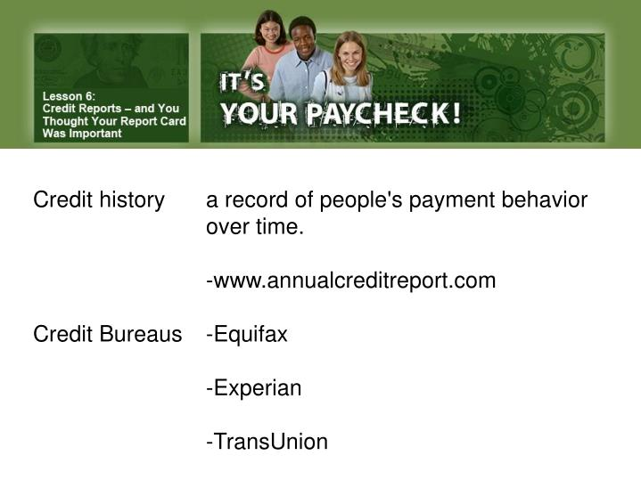 Credit history 	a record of people's payment behavior 				over time.