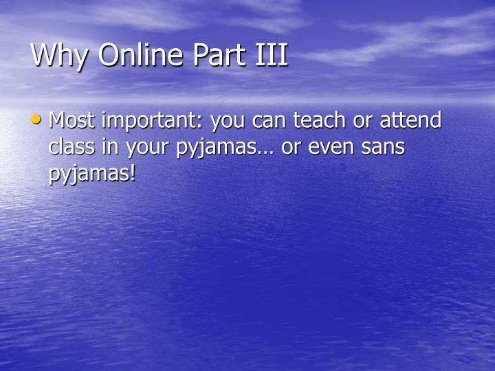 Why Online Part III