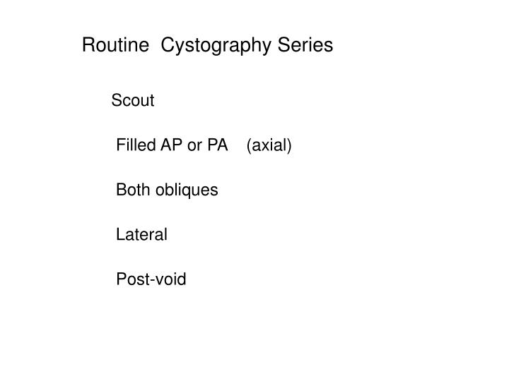 Routine  Cystography Series