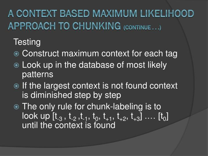 A Context Based Maximum Likelihood Approach to Chunking