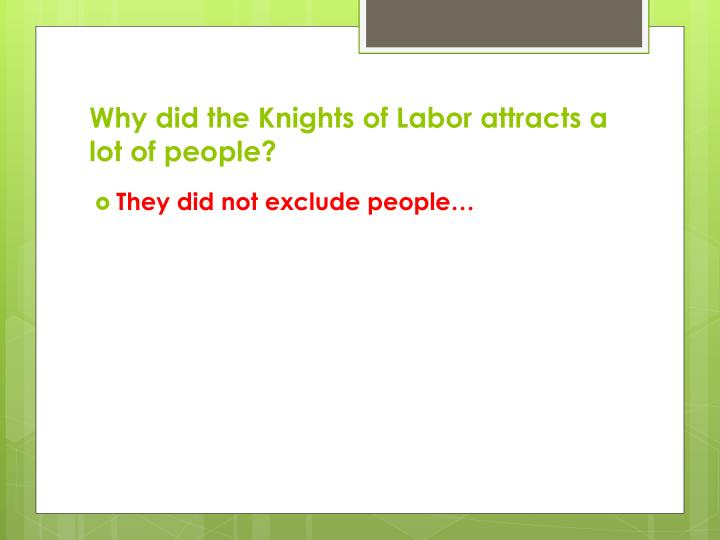 Why did the Knights of Labor attracts a lot of people?