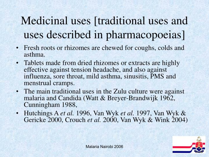 Medicinal uses [traditional uses and uses described in pharmacopoeias]