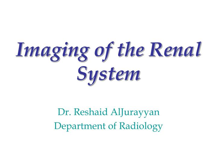 Imaging of the renal system