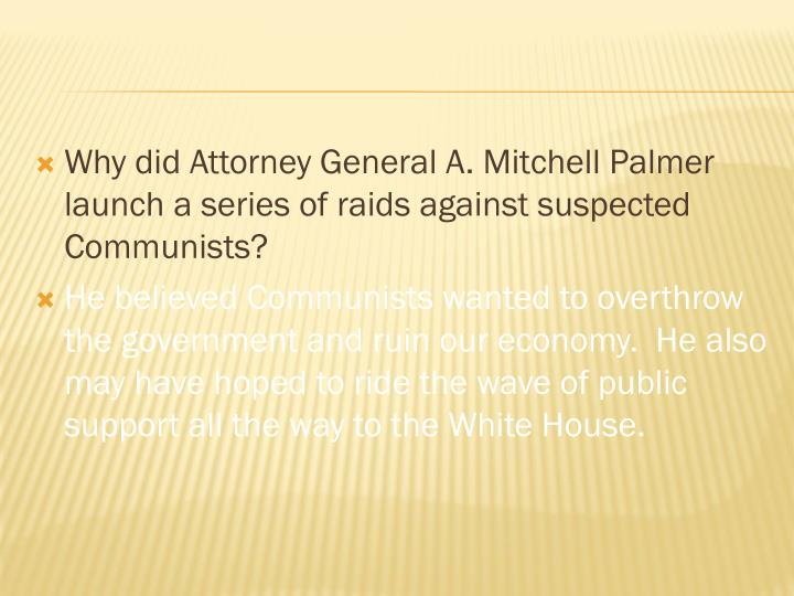 Why did Attorney General A. Mitchell Palmer launch a series of raids against suspected Communists?
