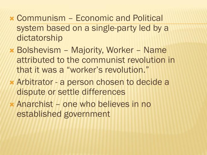 Communism – Economic and Political system based on a single-party led by a dictatorship