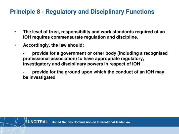 Principle 8 - Regulatory and Disciplinary Functions