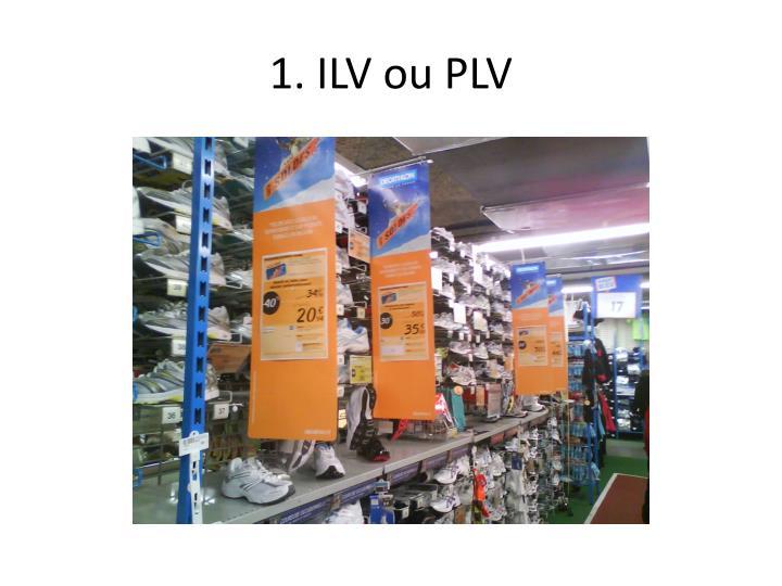 1. ILV ou PLV