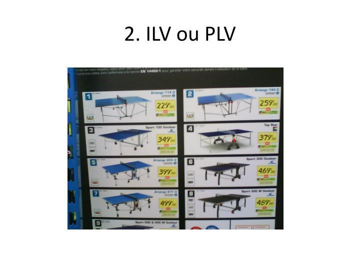 2. ILV ou PLV