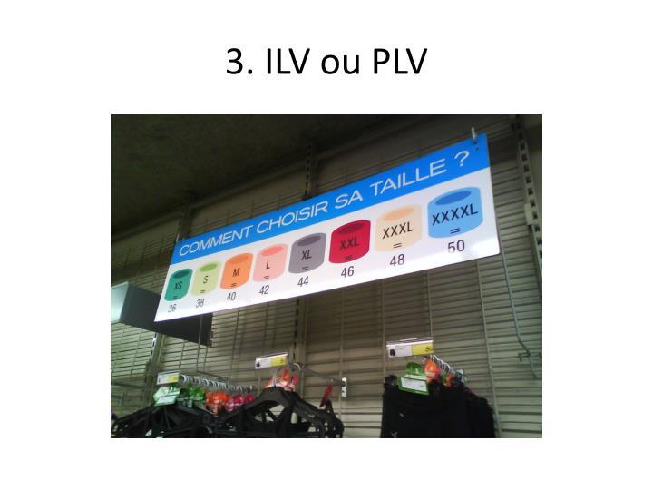 3. ILV ou PLV